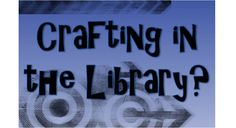 Crafting: It's not just about the duct tape,or the kids or the teens.  It's for adults too - all generations!