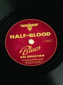 Half-Blood Blues By: Esi Edugyan