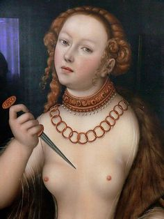 Lucas Cranach : The Suicide of Lucretia 1538 --Cranach is underrated. He's always been a favorite of mine. ld