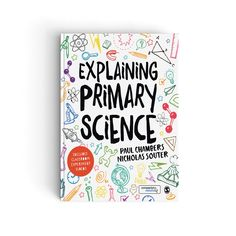 This book covers all the major areas of science relevant for beginning primary school teachers, explaining key concepts from the ground up, helping trainees develop into confident science educators. Classroom activities and Videos of useful science experiments are integrated into each chapter to translate concepts into teaching practice. Primary Science, Science Books, Science Lessons, Teaching Science, Science Experiments, Primary School Teacher, Primary Classroom, Classroom Activities, Curriculum Design