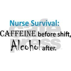 With Nursing being such a stressful occupation, many nurses believe they need Caffeine before their shift and some Alcohol afterwards. Makes a great gift.