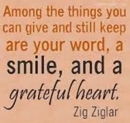 Among the things you can give and still keep are you word, a mile and a grateful heart ~ Zig Ziglar The Words, More Than Words, Cool Words, Motivational Thoughts, Motivational Quotes, Inspirational Quotes, Thinking Of You Images, Zig Ziglar Quotes, Words Quotes