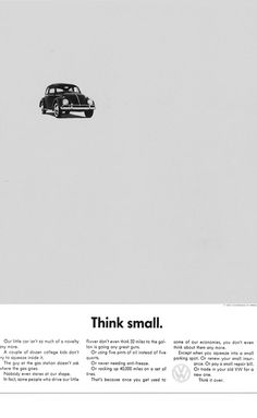 VW had some really great ads ... Think small.  VW 60s advertising