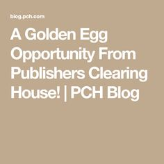A Golden Egg Opportunity From Publishers Clearing House!   PCH Blog