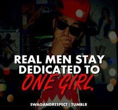 Real man stay dedicated to one girl
