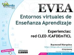 """Presentación: """"Entornos virtuales de Enseñanza Aprendizaje Experiencias: red CLED /CAFDEmTICL"""", realizada por el Prof. Raymond Marquina."""