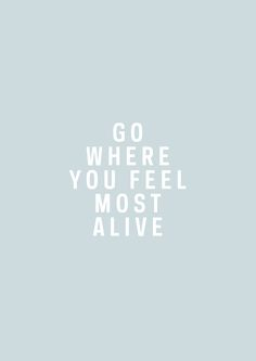 Go where you feel mo
