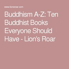 Buddhism A-Z: Ten Buddhist Books Everyone Should Have - Lion's Roar