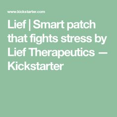 Lief | Smart patch that fights stress by Lief Therapeutics —  Kickstarter