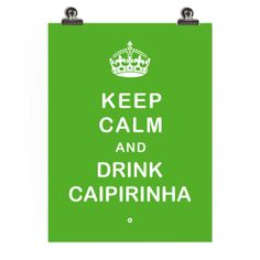 Poster Keep Calm and Drink Caipirinha by lifeonmars* on Etsy, 17.50
