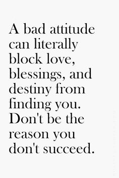 """A bad attitude can literally block love, blessings, and destiny from finding you. Don't be the reason you don't succeed."" #quotes"