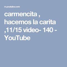 carmencita , hacemos la carita ,11/15 video- 140 - YouTube