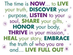 Join me for www.InspiredLivingSecrets.com   The time is Now...to live your truth, discover your purpose, listen to your soul, share your gifts, heal your story...and LIVE FULL OUT!