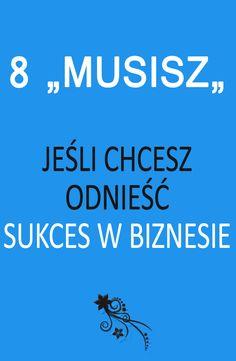"""8 """"MUSISZ"""" jeśli chcesz odnieść sukces w biznesie. #biznes #socialmedia #wlasnafirma #sukces Online Marketing, Budgeting, Coaching, Calm, Education, Business, Balanced Life, Fun, Inspiration"""