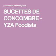 SUCETTES DE CONCOMBRE - YZA Foodista