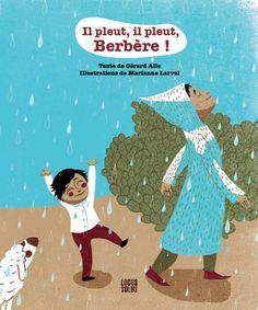 Cette jolie histoire se déroule au Maroc, et rappelle que la pluie c'est la vie ! Il pleut, il pleut Berbère. Dès 4 ans. Illustré par Marianne Larvol et écrit par Gérard Alle.