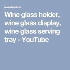 Wine glass holder, wine glass display, wine glass serving tray - YouTube