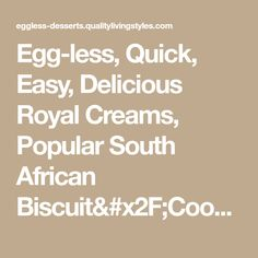 Egg-less, Quick, Easy, Delicious Royal Creams, Popular South African Biscuit/Cookie