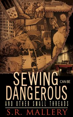 Sewing Can Be Dangerous and Other Small Threads by S R Mallery - Createspace Independent Publishing Platform - ISBN 10 1511529245 - ISBN Historical Fiction Books, Literary Fiction, Co Working, Romance Books, Short Stories, Nonfiction, Audio Books, Mystery, Ebooks