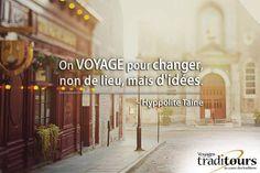 On voyage pour changer non de lieux, mais d'idées. - Hyppolite Taine