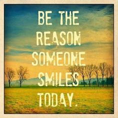 Be the reason someone smiles today.  Be other focused.  Good Samaritan quote  Volunteer - philanthropy