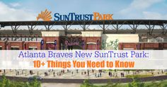 Atlanta Braves New SunTrust Park: 10+ Things You Need to Know