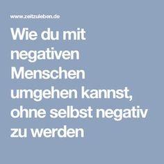 Wie du mit negativen Menschen umgehen kannst, ohne selbst negativ zu werden