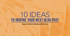 10 Ideas to Inspire Your Next Blog Post   http://www.socialmediaexaminer.com/ideas-to-inspire-your-next-blog-post/