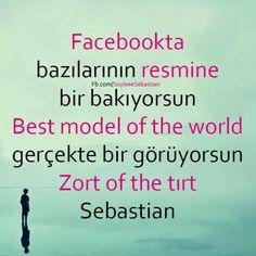 Facebook'ta bazılarının resmine bakıyorsun  'Best model of the world'  gerçekte bir görüyorsun  'Zort model of dı tırt'  Sebastian