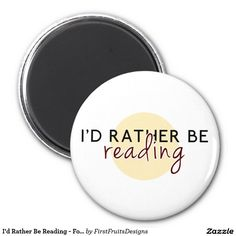 I'd Rather Be Reading - For Book-Lovers 2 Inch Round Magnet