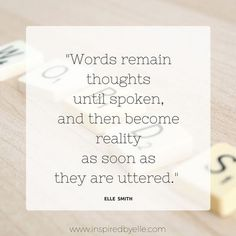 Wisdom Quote by Elle Smith about words and thoughts.   #Quote #words #thoughts #SpokenWord Wisdom Quotes, Life Quotes, Insprational Quotes, Spoken Word, Will Smith, Wise Words, Thoughts, Motivation, Quotes About Life