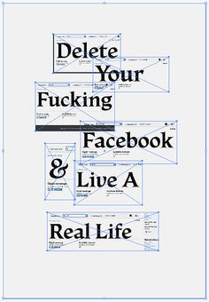 Delete your Fucking Facebook & Live A Real Life / Kyle Poff #poster #grafica