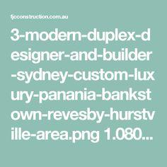 3-modern-duplex-designer-and-builder-sydney-custom-luxury-panania-bankstown-revesby-hurstville-area.png 1.080×675 pixels