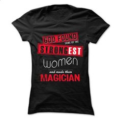 God Found Some... Women And... Magician 999 Cool Job Sh - #tee skirt #tshirt template. BUY NOW => https://www.sunfrog.com/LifeStyle/God-Found-Some-Women-And-Magician-999-Cool-Job-Shirt-.html?68278