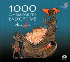 "Anonymous 4 ""1000 A Mass For The End Of Time - Medieval Chant and Polyphony for the Ascension"". Label: Harmonia Mundi USA, 2000."