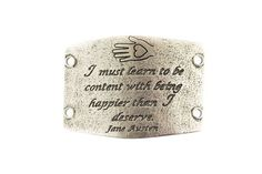 Retired Large sentiment | I must learn to be content with being happier than I deserve. | Jane Austen Antique Silver