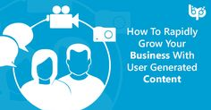 How To Rapidly Grow Your Business With User Generated Content