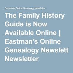 The Family History Guide is Now Available Online | Eastman's Online Genealogy Newsletter