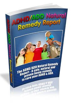I found How You Can Banish Hyperactivity, Cure Inattention And End The ADD/ADHD Nightmare For Good . . . Safely, Naturally And Without The Use Of Drugs