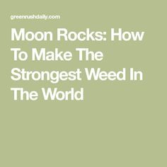 Moon Rocks: How To Make The Strongest Weed In The World