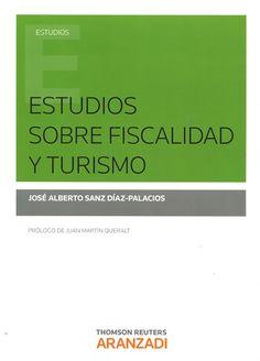 Estudios sobre fiscalidad y turismo / José Alberto Sanz Díaz-Palacios. - 2017