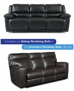 Nothing says luxury like a supple, leather sofa. Add dual recliners and that is what dreams are made of! Think our Delray Leather Reclining Sofa could get any better? At only $1,399, purchasing ours will save you over $1,000 compared to this similar sofa from Gorman's! With those savings, you could buy the matching recliner and still have $100 left over.
