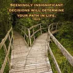 Seemingly insignificant decisions will determine your path in life.