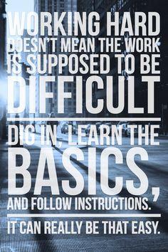 Lavorare duro non significa che il lavoro deve essere difficile.   Scavare, imparare le basi, e seguire le istruzioni.   Può davvero essere così facile