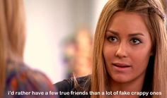 I'd rather have a few true friends than a lot of fake crappy ones.