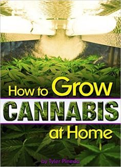 How to Grow Cannabis at Home: A Pot-Lover's Guide to Growing Cannabis Indoors for Self-Consumption - ( Growing Marijuana Indoors | Growing Weed Indoors ) - Kindle edition by Tyler Pineda. Crafts, Hobbies & Home Kindle eBooks @ Amazon.com.