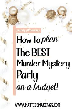 How To Plan The Best Murder Mystery Party On A Budget
