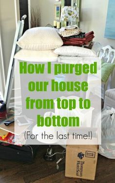 These are the methods I used to declutter our entire house (and I why I won't have to do it again). by kerry