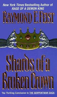 Shards of a Broken Crown (1998) (The fourth book in the Riftwar : Serpentwar series) A novel by Raymond E Feist