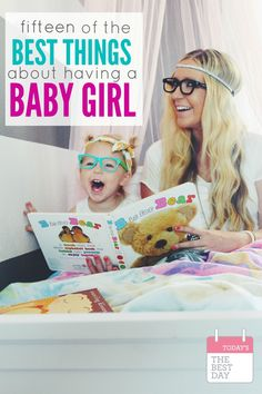 15 of the BEST things about have a baby GIRL! SO true. They are so fun!